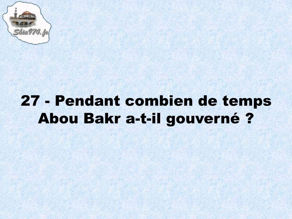 27 - Pendant combien de temps Abou Bakr a-t-il gouverné