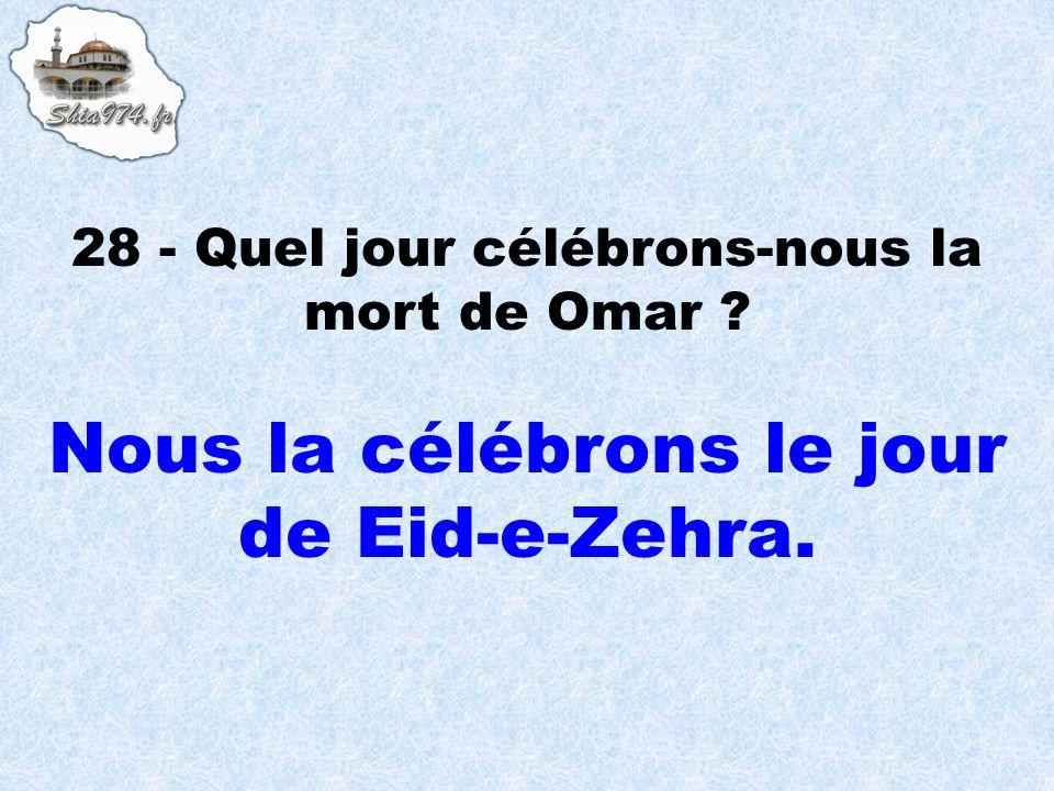 Nous la célébrons le jour de Eid-e-Zehra.
