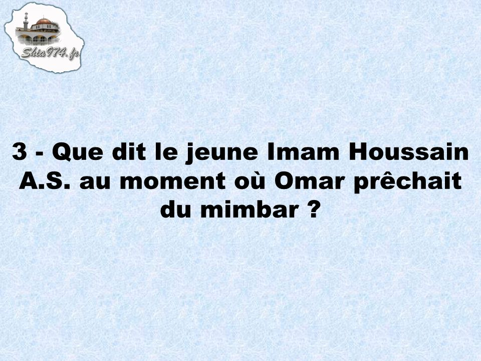 3 - Que dit le jeune Imam Houssain A. S
