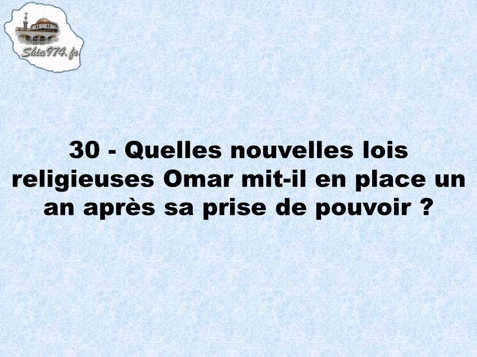 30 - Quelles nouvelles lois religieuses Omar mit-il en place un an après sa prise de pouvoir