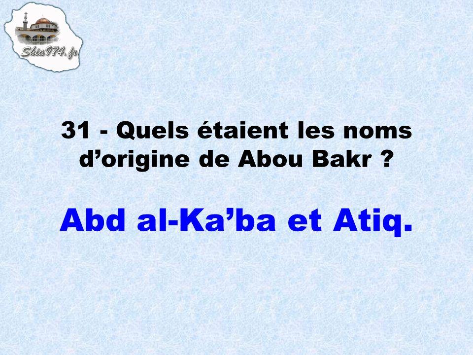 31 - Quels étaient les noms d'origine de Abou Bakr