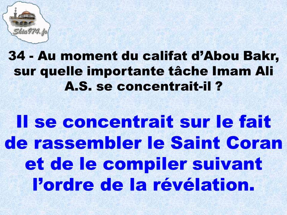 34 - Au moment du califat d'Abou Bakr, sur quelle importante tâche Imam Ali A.S. se concentrait-il