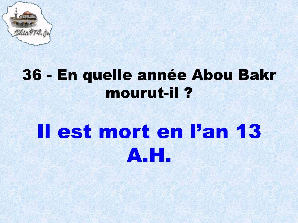 36 - En quelle année Abou Bakr mourut-il