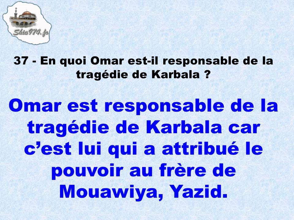 37 - En quoi Omar est-il responsable de la tragédie de Karbala