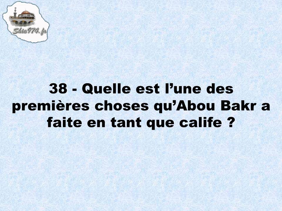 38 - Quelle est l'une des premières choses qu'Abou Bakr a faite en tant que calife