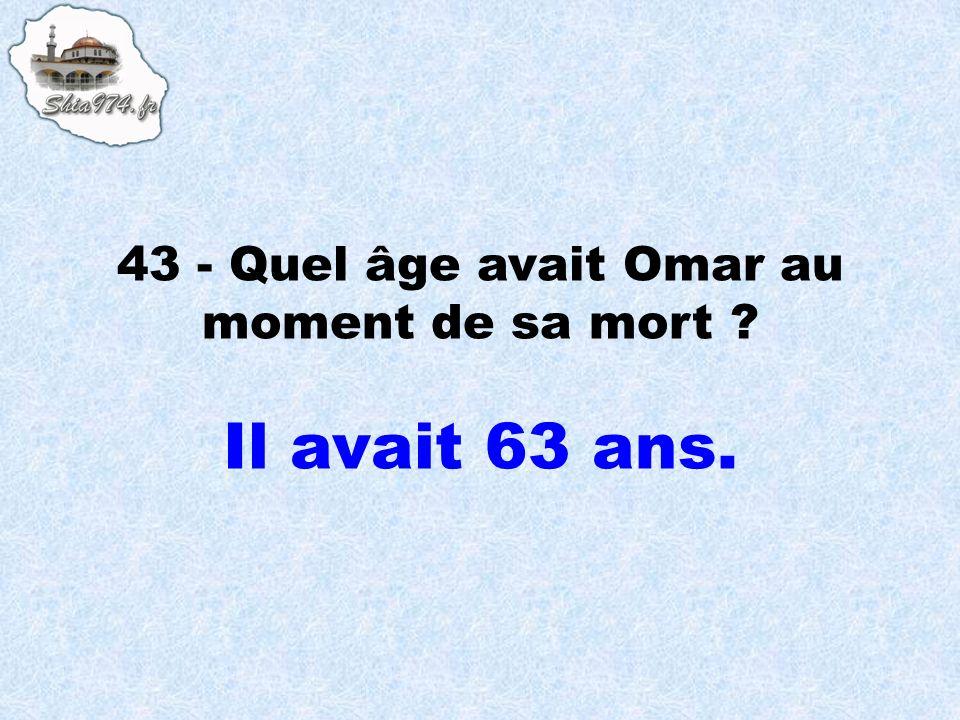 43 - Quel âge avait Omar au moment de sa mort