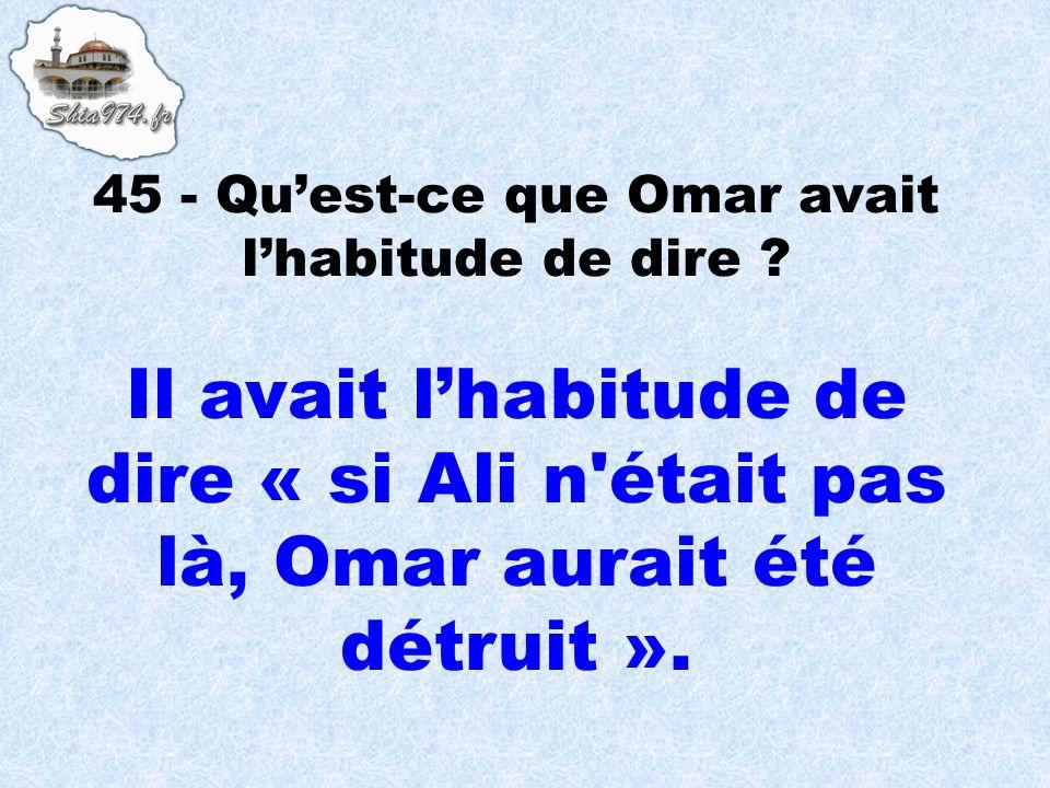 45 - Qu'est-ce que Omar avait l'habitude de dire