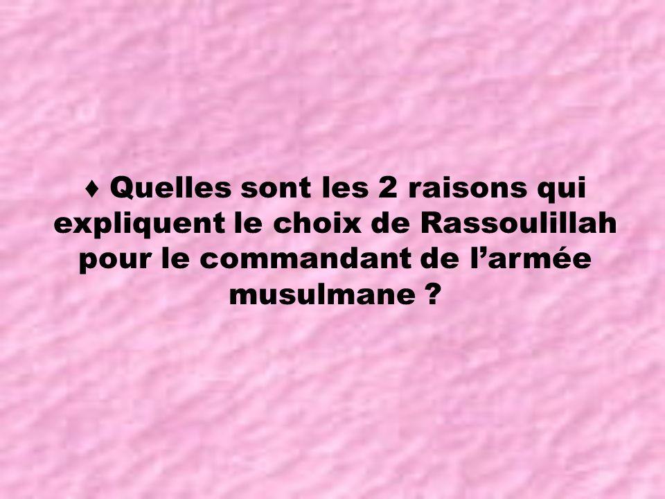 ♦ Quelles sont les 2 raisons qui expliquent le choix de Rassoulillah pour le commandant de l'armée musulmane