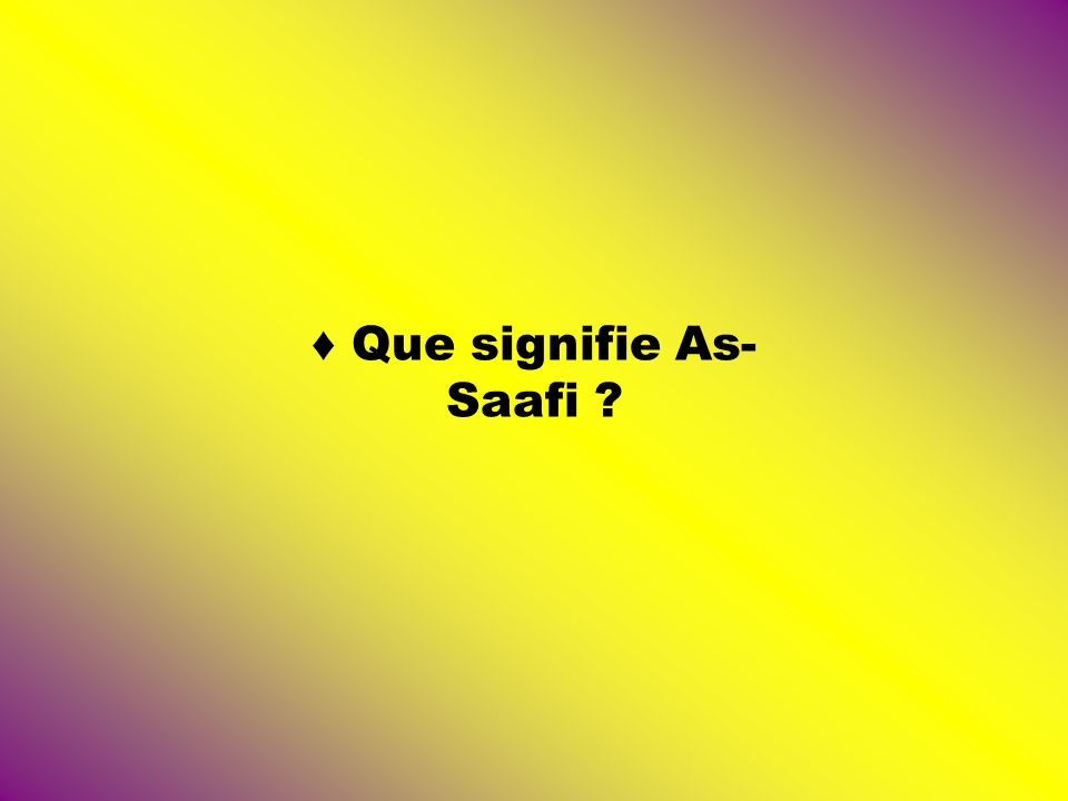 ♦ Que signifie As-Saafi