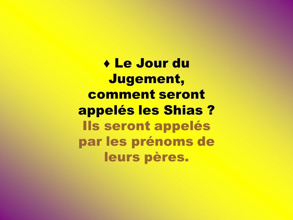 ♦ Le Jour du Jugement, comment seront appelés les Shias
