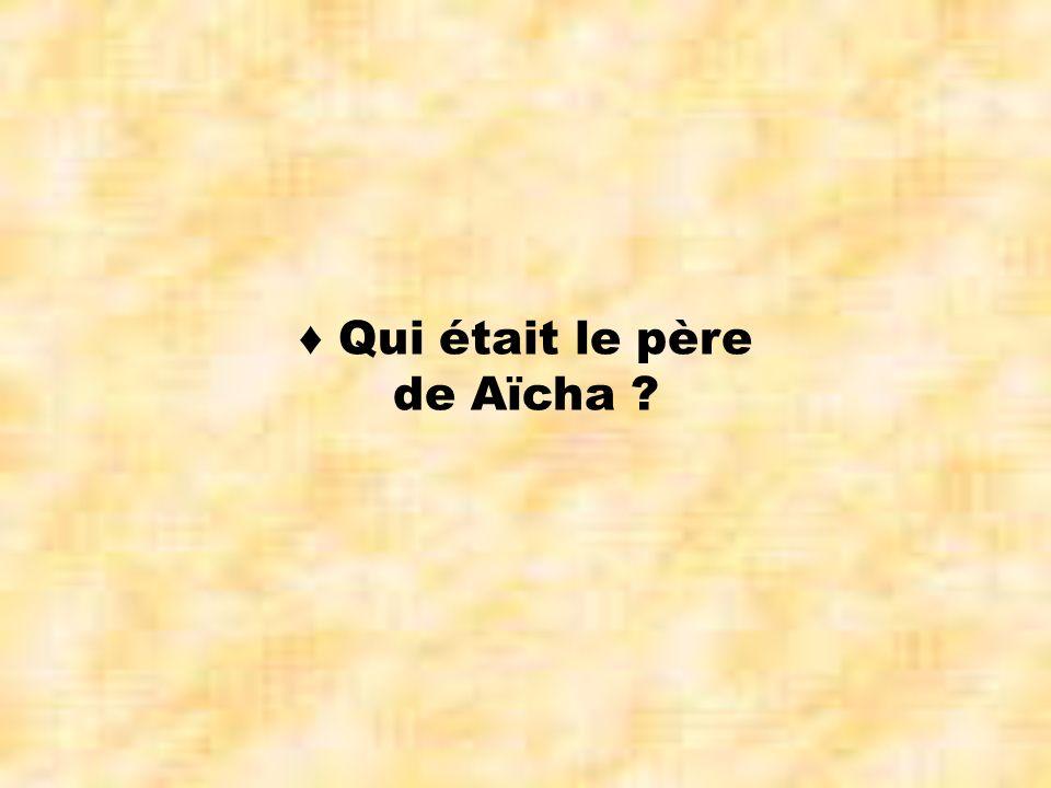 ♦ Qui était le père de Aïcha