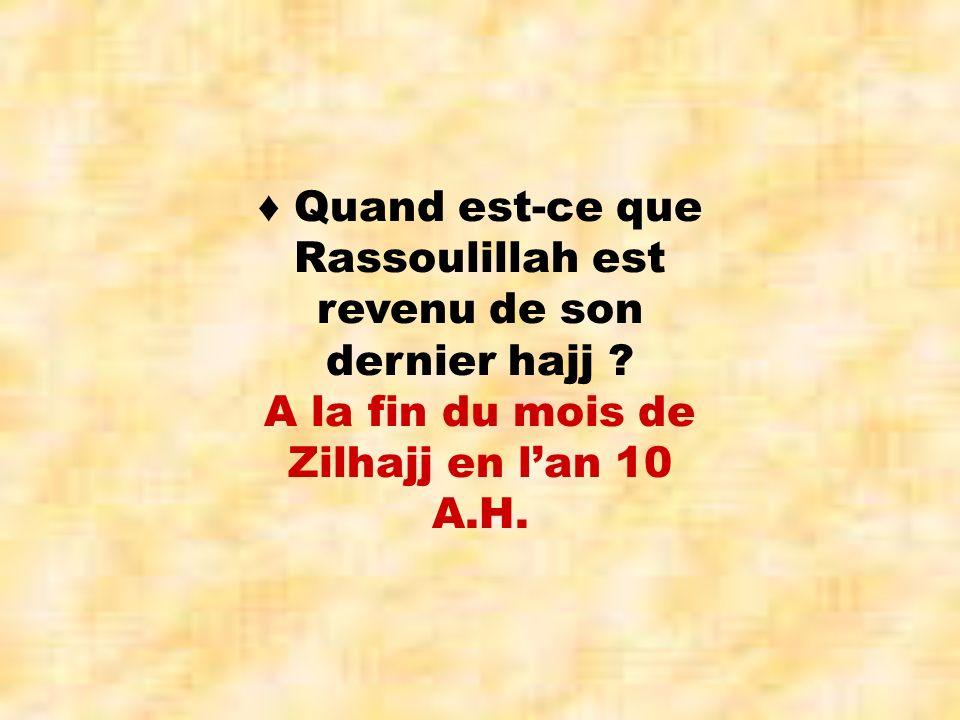 ♦ Quand est-ce que Rassoulillah est revenu de son dernier hajj