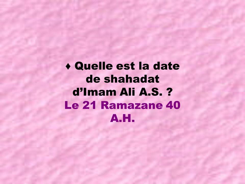 ♦ Quelle est la date de shahadat d'Imam Ali A.S.