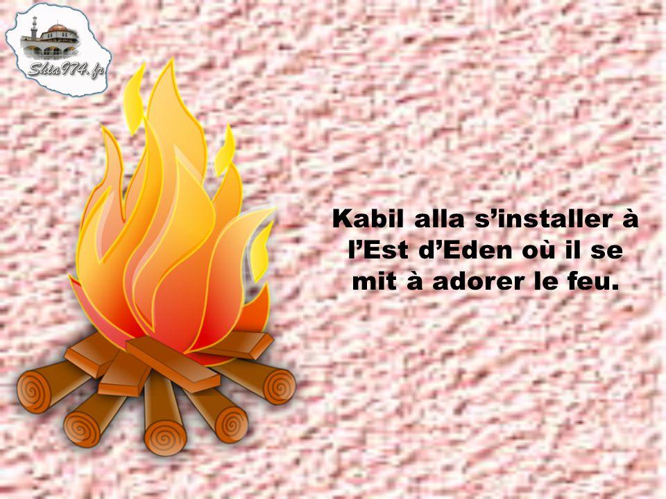 Kabil alla s'installer à l'Est d'Eden où il se mit à adorer le feu.