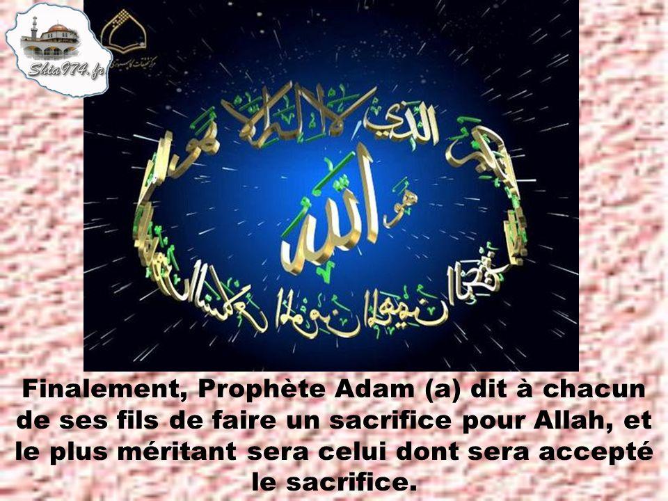 Finalement, Prophète Adam (a) dit à chacun de ses fils de faire un sacrifice pour Allah, et le plus méritant sera celui dont sera accepté le sacrifice.