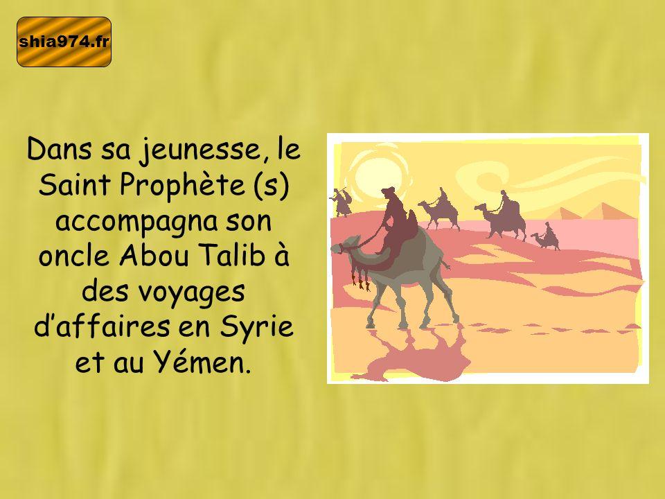 shia974.fr Dans sa jeunesse, le Saint Prophète (s) accompagna son oncle Abou Talib à des voyages d'affaires en Syrie et au Yémen.
