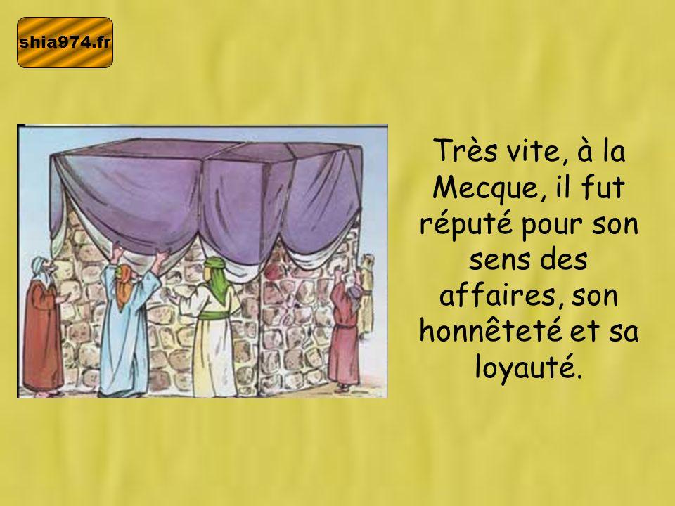 shia974.fr Très vite, à la Mecque, il fut réputé pour son sens des affaires, son honnêteté et sa loyauté.