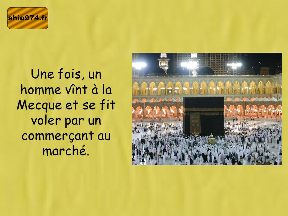 shia974.fr Une fois, un homme vînt à la Mecque et se fit voler par un commerçant au marché.