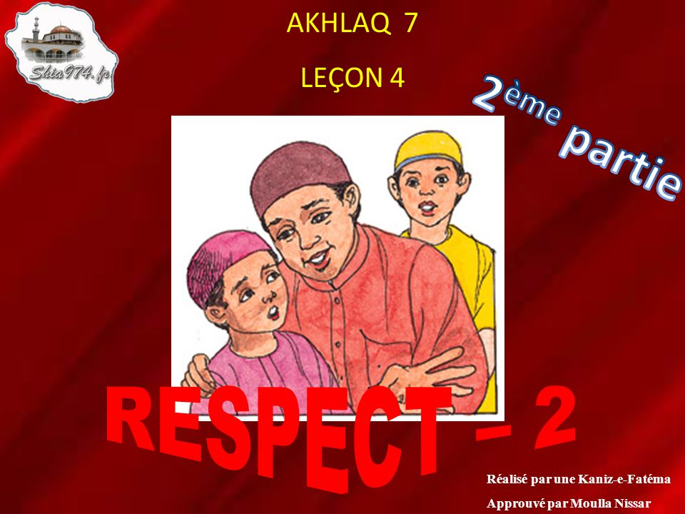 2ème partie RESPECT – 2 AKHLAQ 7 LEÇON 4