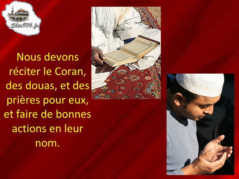 Nous devons réciter le Coran, des douas, et des prières pour eux, et faire de bonnes actions en leur nom.