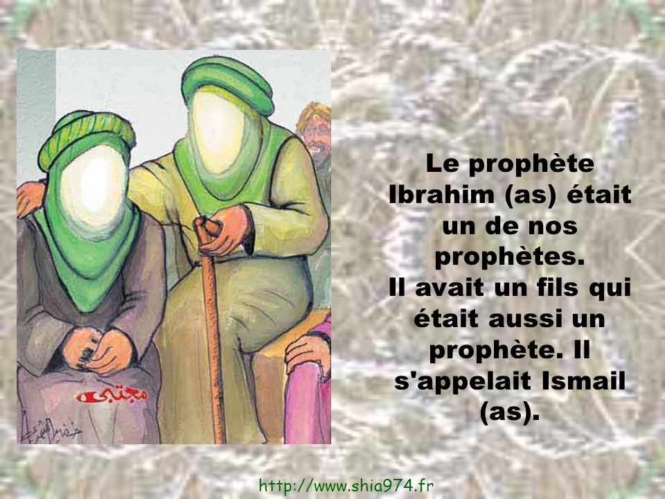 Le prophète Ibrahim (as) était un de nos prophètes.