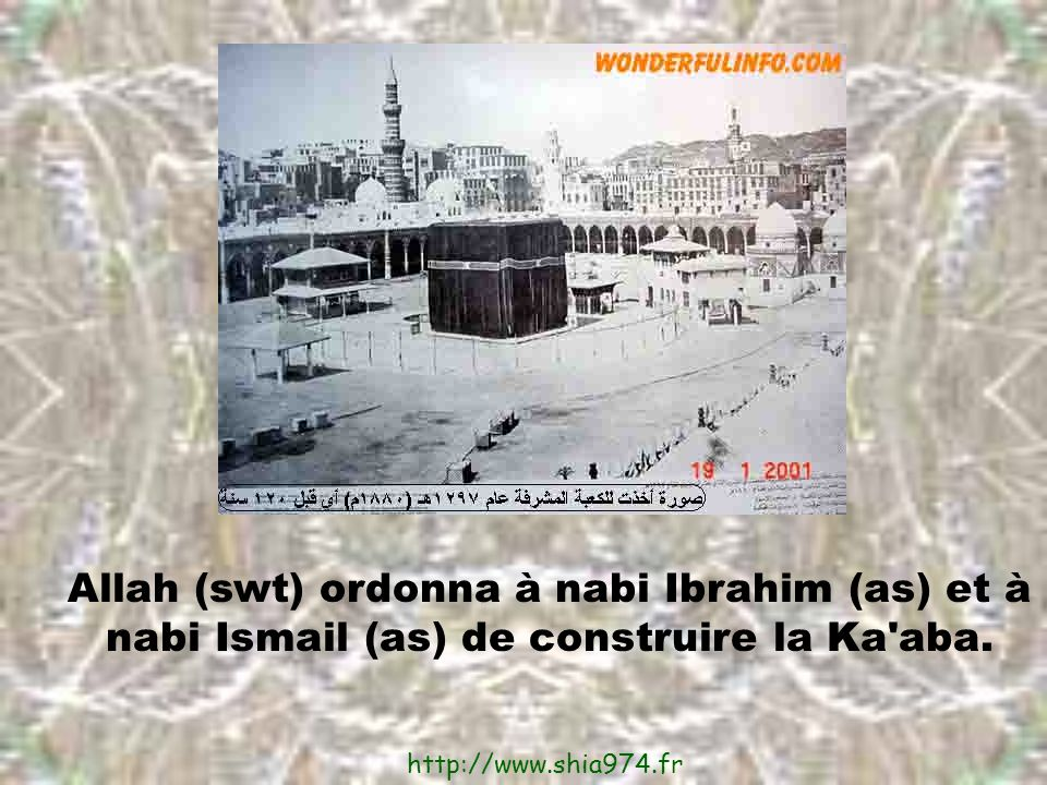 Allah (swt) ordonna à nabi Ibrahim (as) et à nabi Ismail (as) de construire la Ka aba.