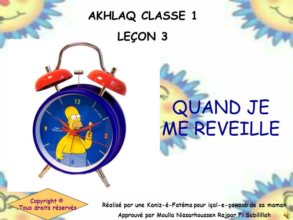 QUAND JE ME REVEILLE AKHLAQ CLASSE 1 LEÇON 3 Copyright ©