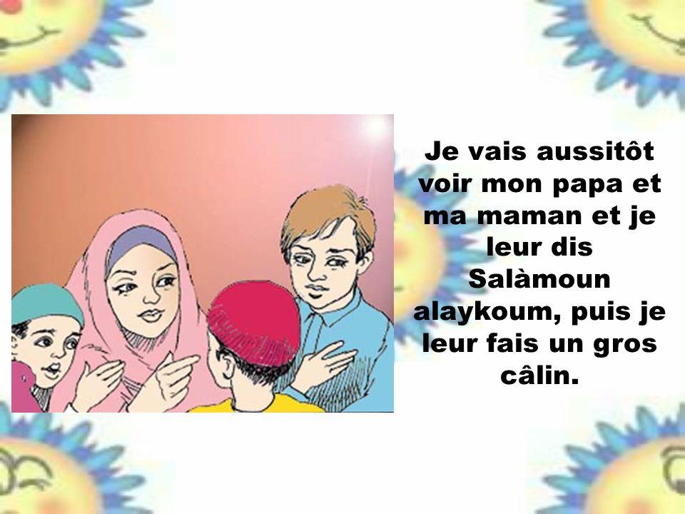 Je vais aussitôt voir mon papa et ma maman et je leur dis Salàmoun