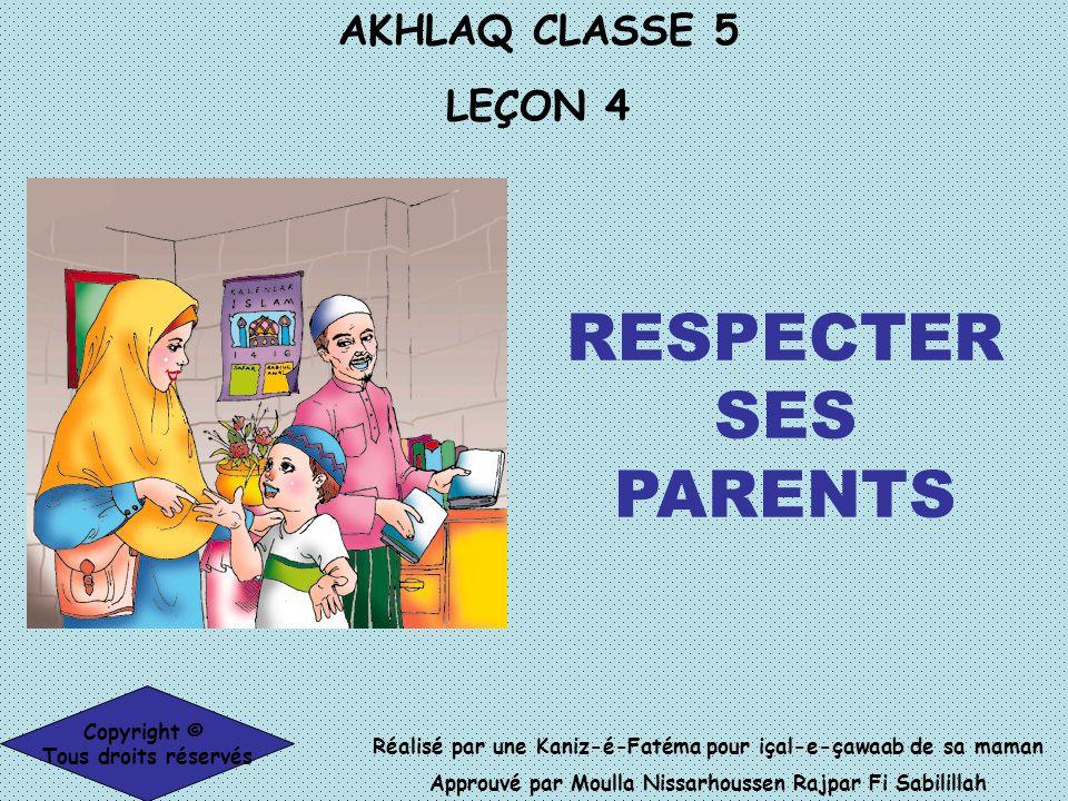 RESPECTER SES PARENTS AKHLAQ CLASSE 5 LEÇON 4 Copyright ©