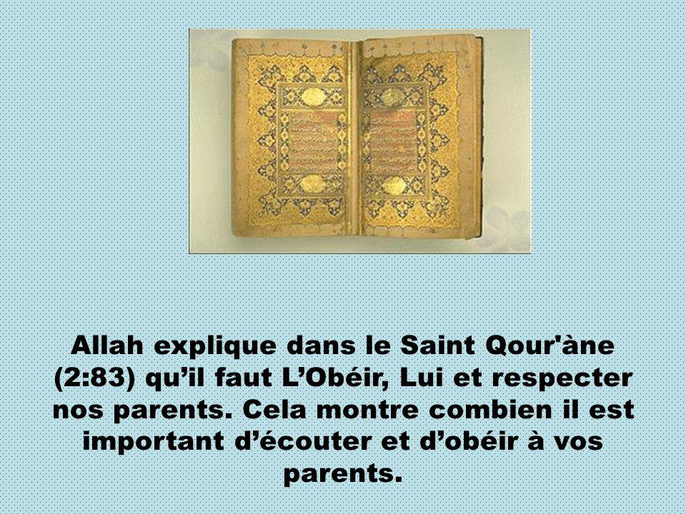 Allah explique dans le Saint Qour àne (2:83) qu'il faut L'Obéir, Lui et respecter nos parents.