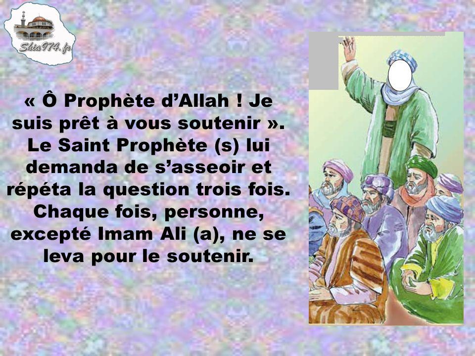 « Ô Prophète d'Allah. Je suis prêt à vous soutenir »