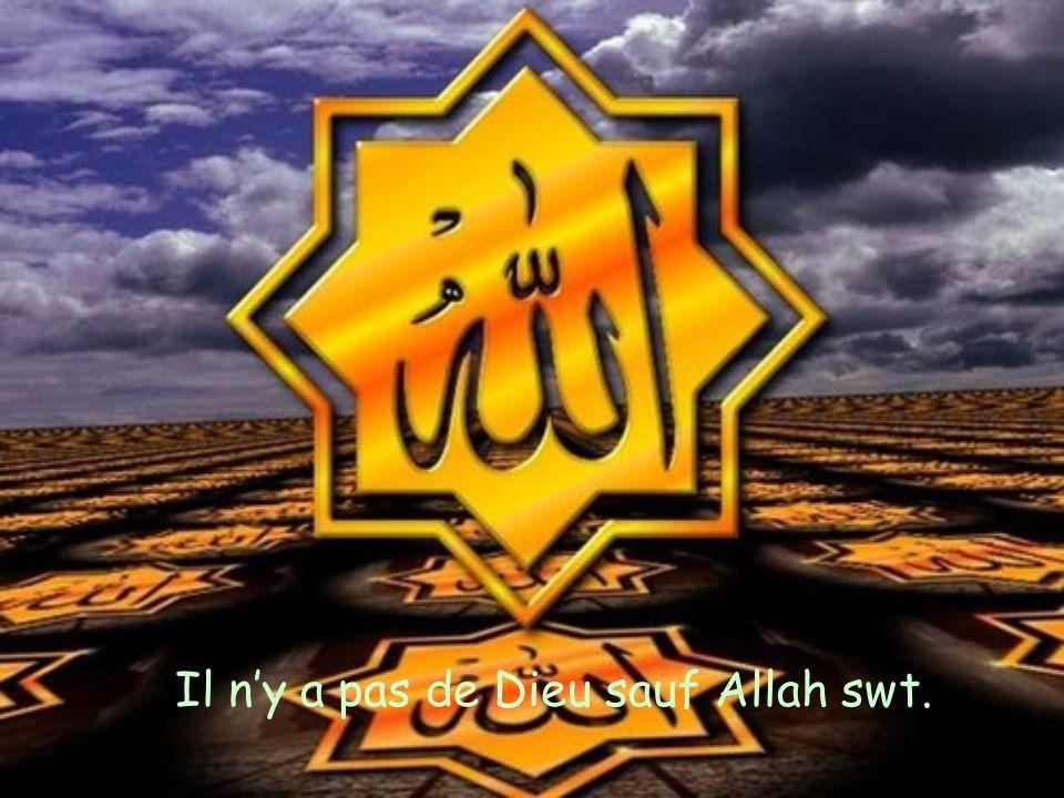 Il n'y a pas de Dieu sauf Allah swt.