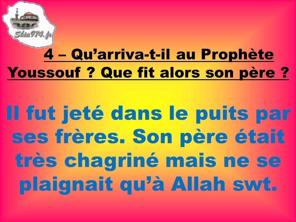4 – Qu'arriva-t-il au Prophète Youssouf Que fit alors son père
