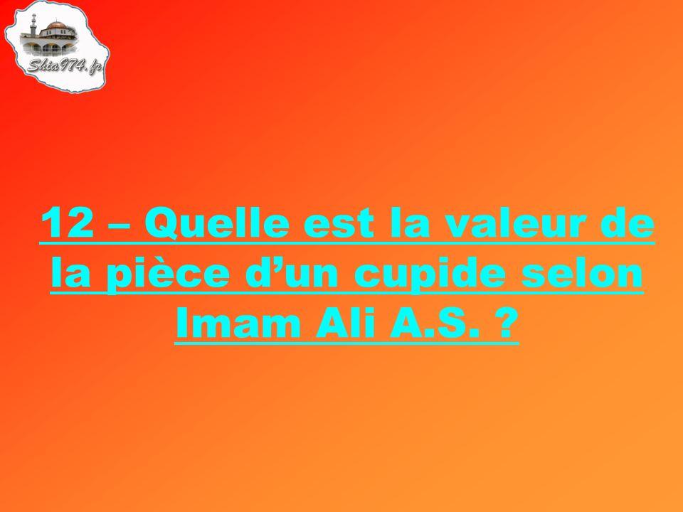 12 – Quelle est la valeur de la pièce d'un cupide selon Imam Ali A.S.