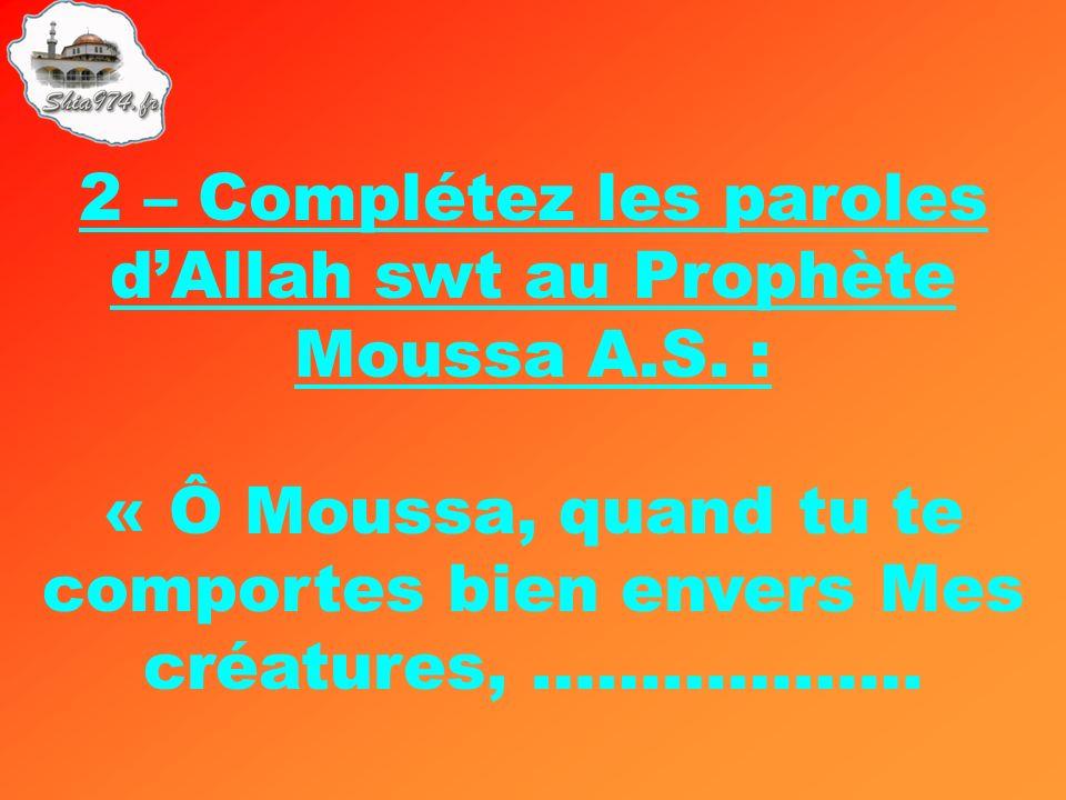 2 – Complétez les paroles d'Allah swt au Prophète Moussa A.S. :