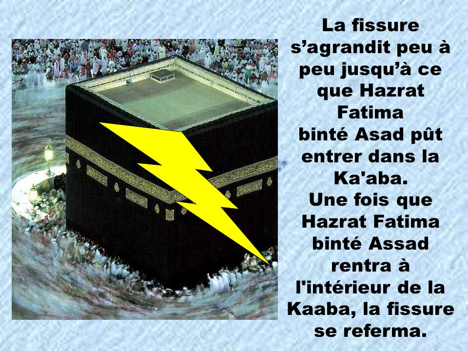 La fissure s'agrandit peu à peu jusqu'à ce que Hazrat Fatima