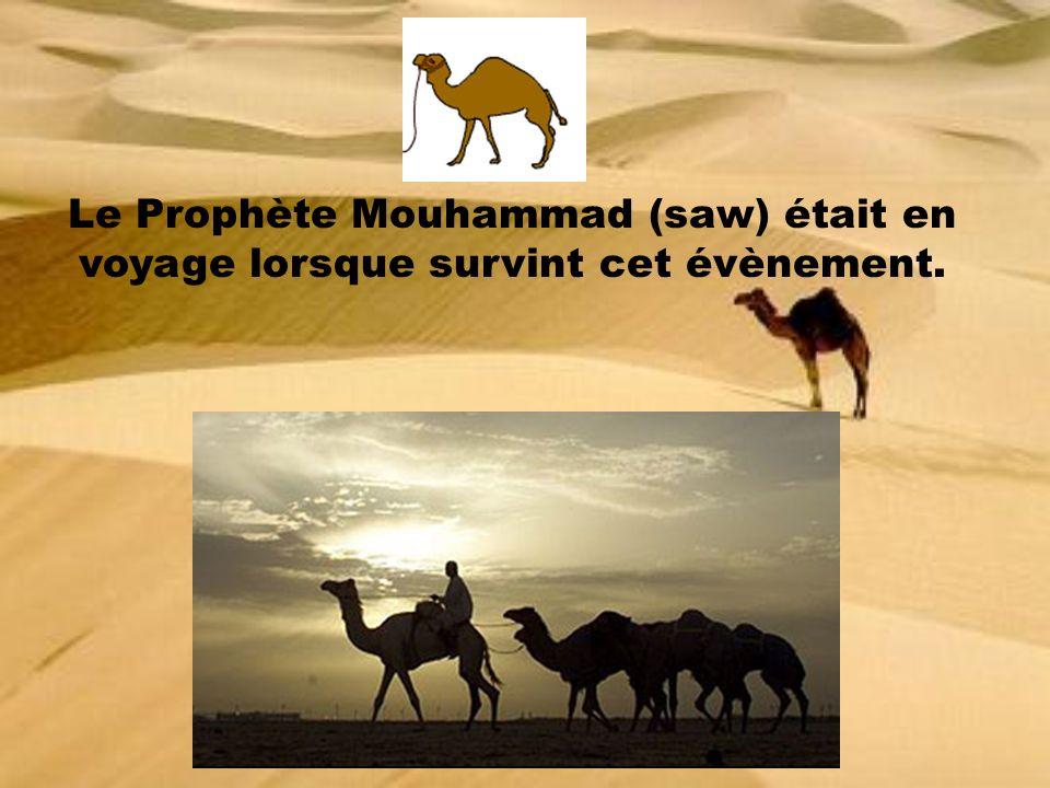 Le Prophète Mouhammad (saw) était en voyage lorsque survint cet évènement.