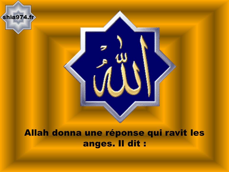 Allah donna une réponse qui ravit les anges. Il dit :
