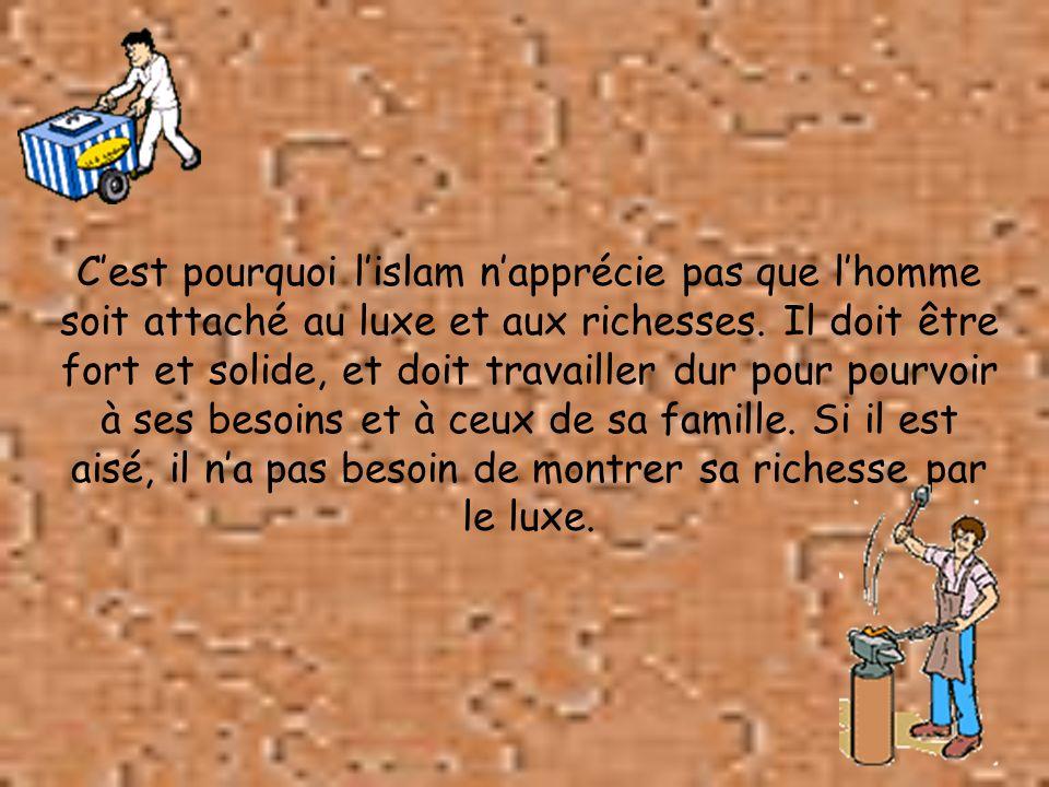 C'est pourquoi l'islam n'apprécie pas que l'homme soit attaché au luxe et aux richesses.
