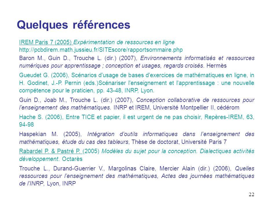 Quelques référencesIREM Paris 7 (2005) Expérimentation de ressources en ligne http://pcbdirem.math.jussieu.fr/SITEscore/rapportsommaire.php.