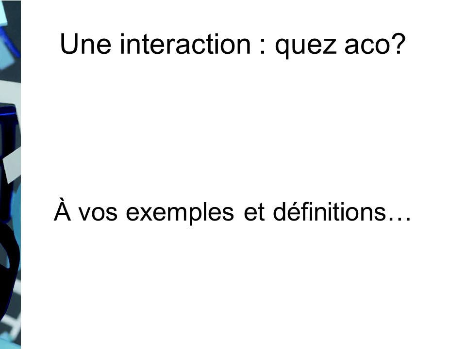 Une interaction : quez aco