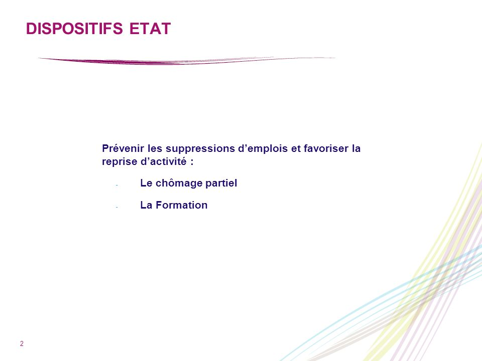 DISPOSITIFS ETATPrévenir les suppressions d'emplois et favoriser la reprise d'activité : Le chômage partiel.