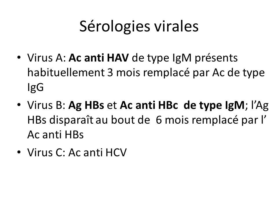 Sérologies virales Virus A: Ac anti HAV de type IgM présents habituellement 3 mois remplacé par Ac de type IgG.