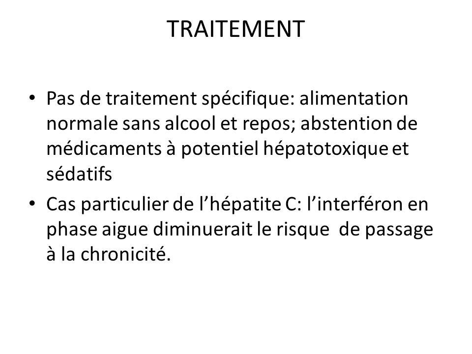 TRAITEMENT Pas de traitement spécifique: alimentation normale sans alcool et repos; abstention de médicaments à potentiel hépatotoxique et sédatifs.