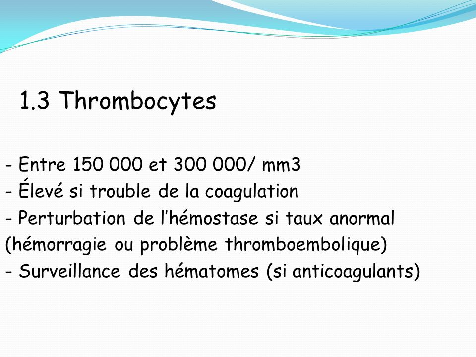 1.3 Thrombocytes - Entre 150 000 et 300 000/ mm3