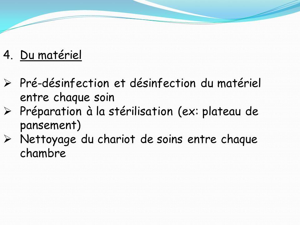Du matériel Pré-désinfection et désinfection du matériel entre chaque soin. Préparation à la stérilisation (ex: plateau de pansement)