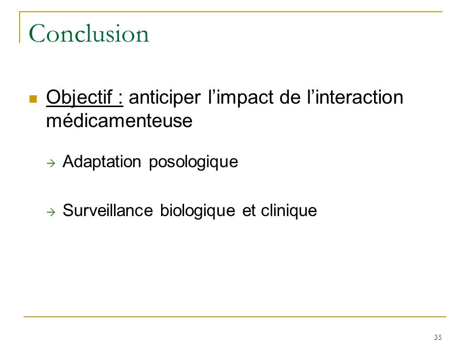 Conclusion Objectif : anticiper l'impact de l'interaction médicamenteuse.