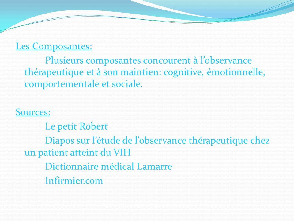 Les Composantes: Plusieurs composantes concourent à l'observance thérapeutique et à son maintien: cognitive, émotionnelle, comportementale et sociale.