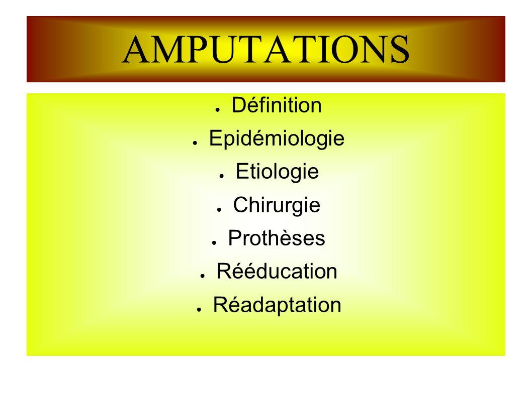 AMPUTATIONS Définition Epidémiologie Etiologie Chirurgie Prothèses