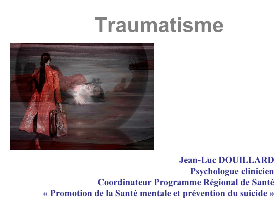 Traumatisme Jean-Luc DOUILLARD Psychologue clinicien